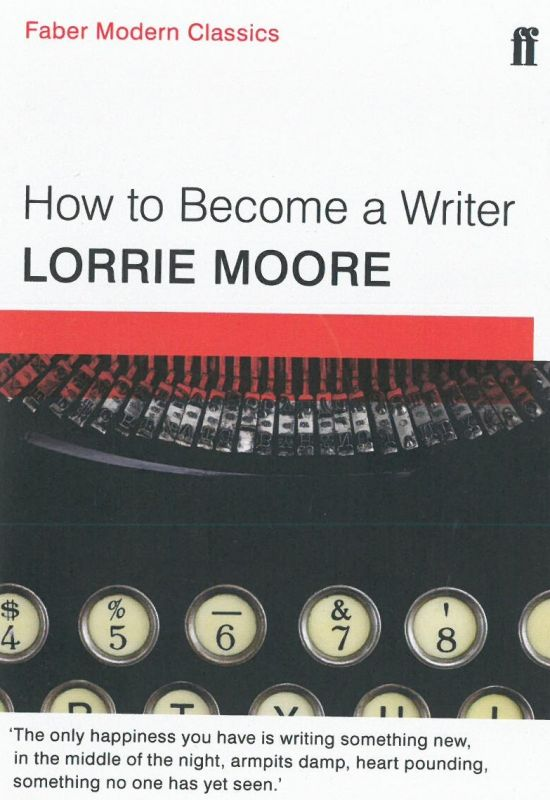 Lorrie Moore How to Become a Writer